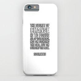 Socrates Greek Philosophy Quote - The secret of change iPhone Case