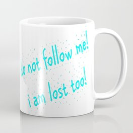 Do not follow me I am lost too (quotes) Coffee Mug