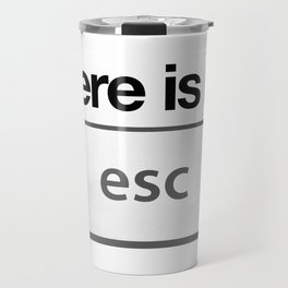 There Is No Escape Travel Mug