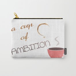 A cup of ambition - coffee quote Carry-All Pouch