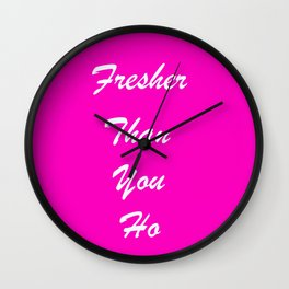 fresher than YOU. Wall Clock