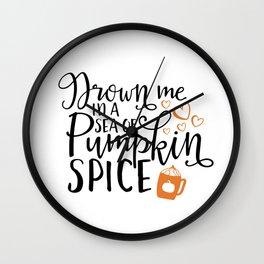 Drown me in a sea of pumpkin spice Wall Clock