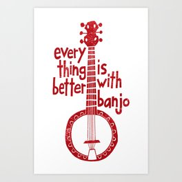 Everything Is Better With Banjo - Rustic Red Art Print