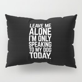 Speaking To My Dog Funny Quote Pillow Sham