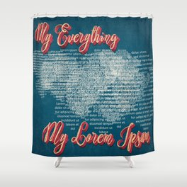 My everything, my Lorem Ipsum Shower Curtain