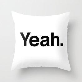 Yeah. Throw Pillow