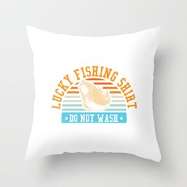 Lucky Fishing Shirt Don Not Wash Fisherman Boat Angler Rod Boating Boat Sail Fishing T-shirt Design Throw Pillow