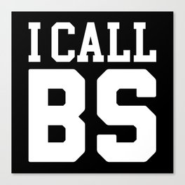 I Call BS Funny Quote Canvas Print