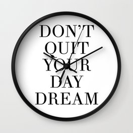 DONT QUIT YOUR DAY DREAM motivational quote Wall Clock