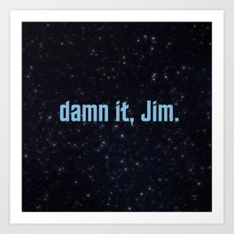 damn it, Jim. Art Print