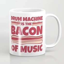 drum machine is the bacon of music Coffee Mug