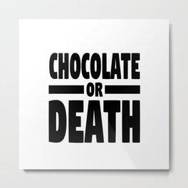 Chocolate or death Metal Print
