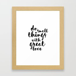 Do Small Things with Great Love Handwritten Quote Framed Art Print