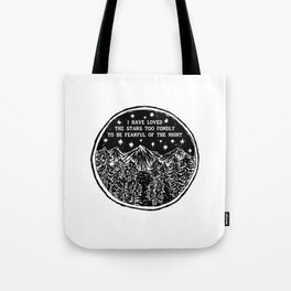 I have loved the stars too fondly to be fearful of the night. Tote Bag
