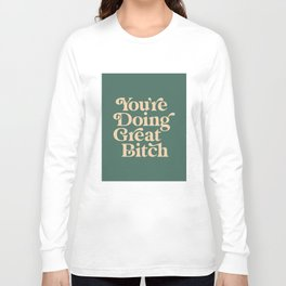 YOU'RE DOING GREAT BITCH vintage green cream Long Sleeve T-shirt