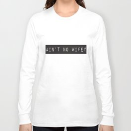 Aint No Wifey Funny Unisex Fit Ladies Mens Fashion Swag Trendy wife  t-shirts Long Sleeve T-shirt