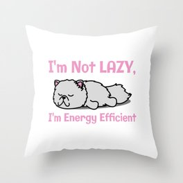 I'm Not Lazy, I'm Energy Efficient Throw Pillow