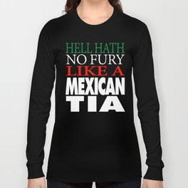 Gift For Mexican Tia Hell hath no fury Long Sleeve T-shirt