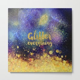 Glitter everything- Girly Gold Glitter effect Space Typography Metal Print