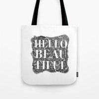 hello beautiful Tote Bags featuring Hello Beautiful by Natalie Eugenia