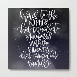Here's to the nights... Metal Print