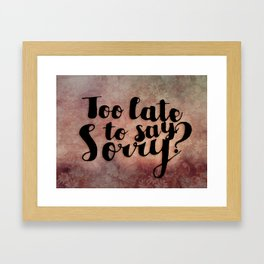 Too Late to Say Sorry?  Framed Art Print