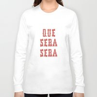 sayings Long Sleeve T-shirts featuring Que Sera Sera by INDUR
