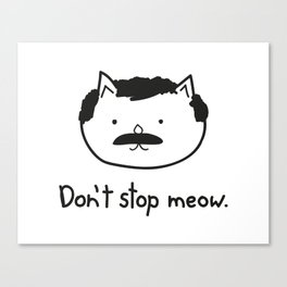 Don't stop meow. Canvas Print