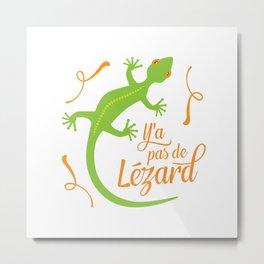 There's No Lizard Metal Print