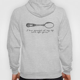 T.S. Eliot - Prufrock - Measured out my life with coffee spoons Hoody
