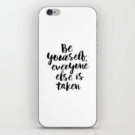 Be Yourself, Everyone Else is Taken black and white typography poster design bedroom wall home decor iPhone Skin