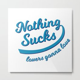 Nothing Sucks Metal Print