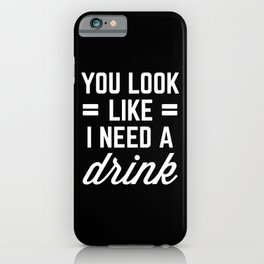 I Need A Drink Funny Quote iPhone Case