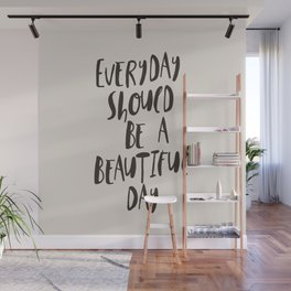 Everyday Should Be a Beautiful Day Wall Mural
