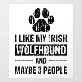 I Like My Irish Wolfhound And Maybe 3 People bw Art Print