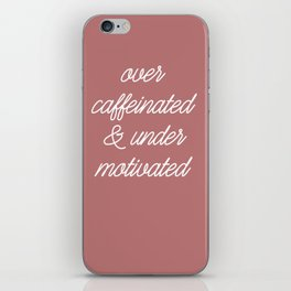 Over caffeinated & under motivated. iPhone Skin