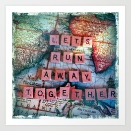 Lets Run Away Together.  Art Print