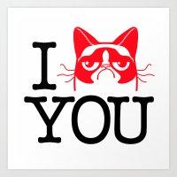 """I """"Grumpy Cat"""" You Art Print"""