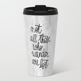 Not all those who wander are lost B&W Travel Mug