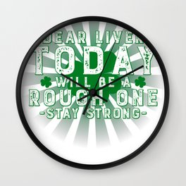Saint Patrick's Day Dear Liver Today Will Be a Rough One Wall Clock