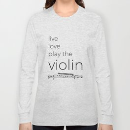 Live, love, play the violin Long Sleeve T-shirt