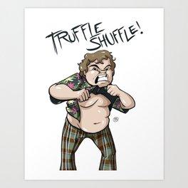 Truffle Shuffle!! Art Print