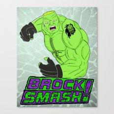 Brock Smash! Canvas Print