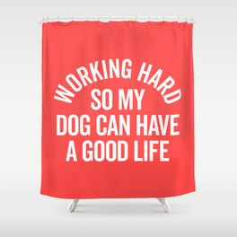 Working Hard Dog Good Life Funny Quote Shower Curtain