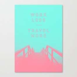 Work Less, Travel More   Photography and Typography Print Canvas Print