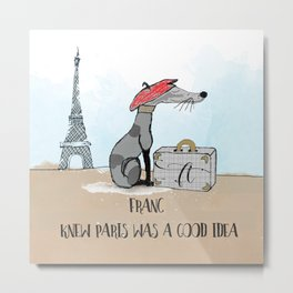 Franc Knew Paris was a Good Idea Metal Print