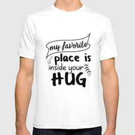 My favorite place is inside your hug T-shirt