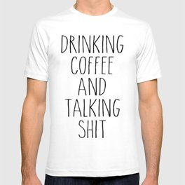 drinking coffee & talking shit tee! T-shirt