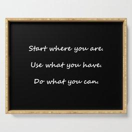 Start where you are - Arthur Ashe - black script Serving Tray
