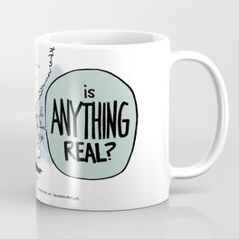 Is ANYTHING real? Coffee Mug